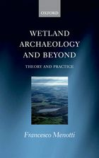 NEW WETLAND BOOK!  Wetland Archaeology and Beyond, Theory and Practice